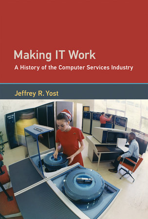 Making IT Work by Jeffrey R. Yost