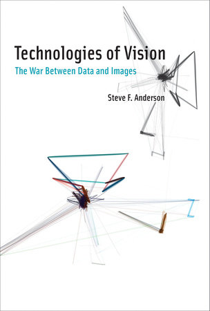 Technologies of Vision by Steve F Anderson