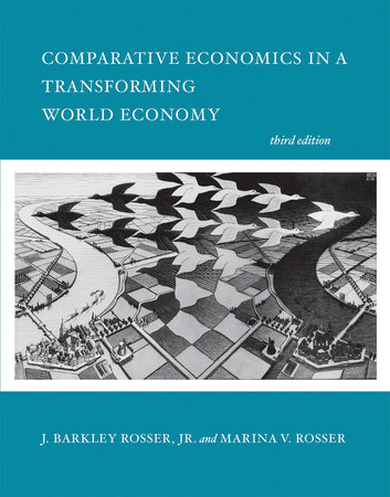 Comparative Economics in a Transforming World Economy, third edition by J. Barkley Rosser, Jr. and Marina V. Rosser