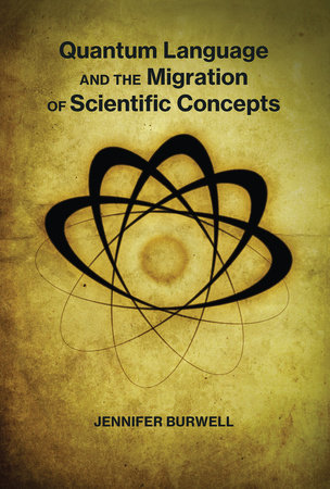 Quantum Language and the Migration of Scientific Concepts by Jennifer Burwell