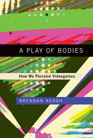 A Play of Bodies by Brendan Keogh