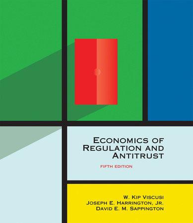 Economics of Regulation and Antitrust, fifth edition by W. Kip Viscusi, Joseph E. Harrington, Jr. and David E. M. Sappington