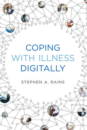 Coping with Illness Digitally by Stephen A. Rains
