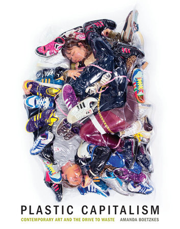 Plastic Capitalism by Amanda Boetzkes