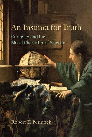 An Instinct for Truth by Robert T. Pennock