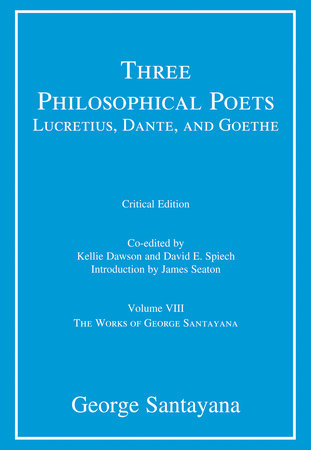 Three Philosophical Poets: Lucretius, Dante, and Goethe, critical edition, Volume 8 by George Santayana