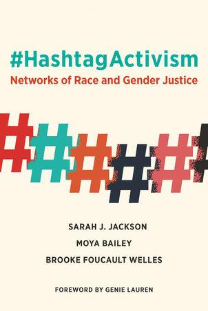 #HashtagActivism by Sarah J. Jackson, Moya Bailey and Brooke Foucault Welles