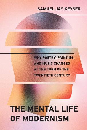 The Mental Life of Modernism by Samuel Jay Keyser