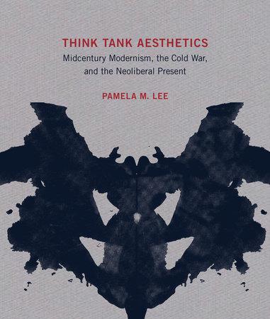 Think Tank Aesthetics by Pamela M. Lee