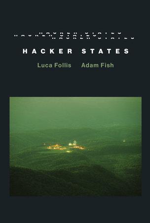 Hacker States by Luca Follis and Adam Fish