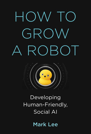 How to Grow a Robot by Mark H. Lee