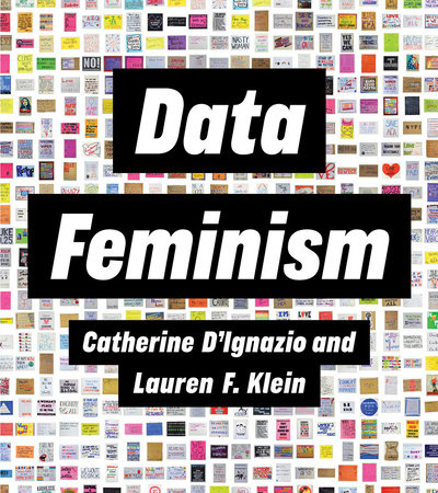 Data Feminism by Catherine D'Ignazio and Lauren F. Klein