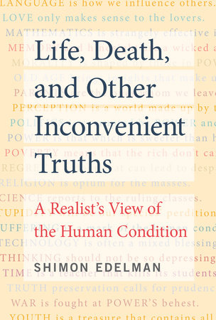 Life, Death, and Other Inconvenient Truths by Shimon Edelman