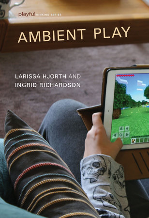 Ambient Play by Larissa Hjorth and Ingrid Richardson