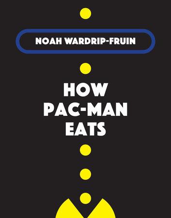 How Pac-Man Eats by Noah Wardrip-Fruin