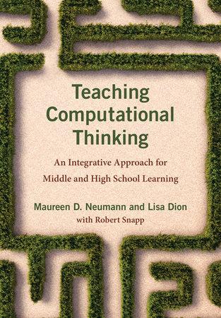 Teaching Computational Thinking by Maureen D. Neumann and Lisa Dion