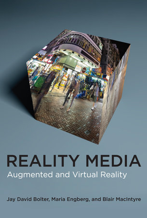 Reality Media by Jay David Bolter, Maria Engberg and Blair MacIntyre