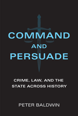 Command and Persuade by Peter Baldwin