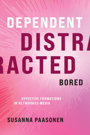 Dependent, Distracted, Bored by Susanna Paasonen