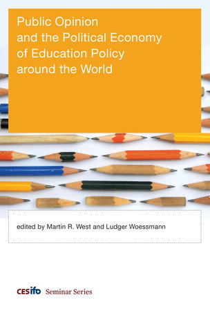 Public Opinion and the Political Economy of Education Policy around the World by edited by Martin R. West and Ludger Woessmann