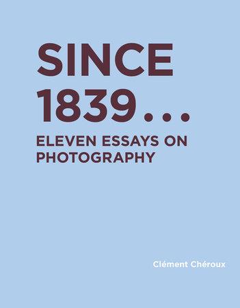 Since 1839 by Clément Chéroux
