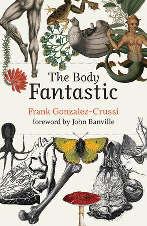 The Body Fantastic by Frank Gonzalez-Crussi