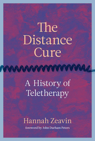 The Distance Cure by Hannah Zeavin