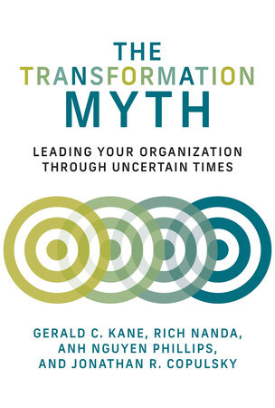 The Transformation Myth by Gerald C. Kane, Rich Nanda, Anh Nguyen Phillips and Jonathan R. Copulsky