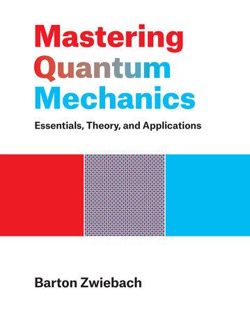 Mastering Quantum Mechanics by Barton Zwiebach