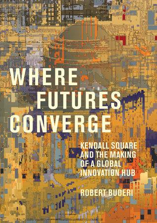 Where Futures Converge by Robert Buderi