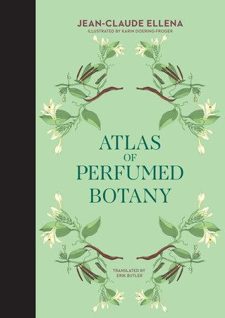 Atlas of Perfumed Botany by Jean-Claude Ellena