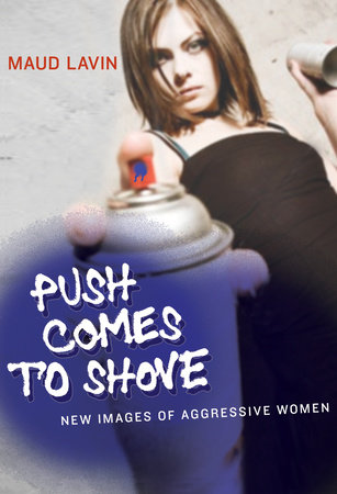 Push Comes to Shove by Maud Lavin
