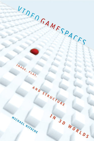 Video Game Spaces by Michael Nitsche
