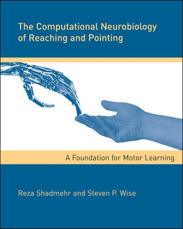 The Computational Neurobiology of Reaching and Pointing by Reza Shadmehr and Steven P. Wise