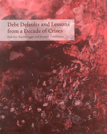 Debt Defaults and Lessons from a Decade of Crises by Federico Sturzenegger and Jeromin Zettelmeyer