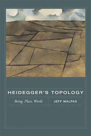 Heidegger's Topology by Jeff Malpas