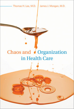 Chaos and Organization in Health Care by Thomas H. Lee and James J. Mongan