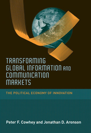 Transforming Global Information and Communication Markets by Peter F. Cowhey and Jonathan D. Aronson