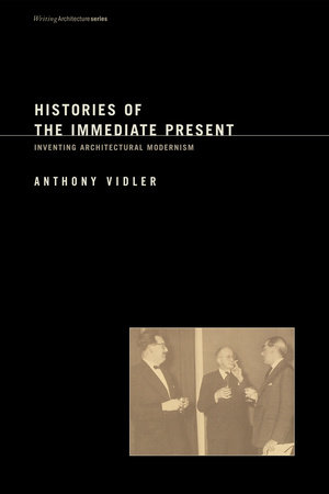 Histories of the Immediate Present by Anthony Vidler