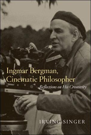 Ingmar Bergman, Cinematic Philosopher by Irving Singer