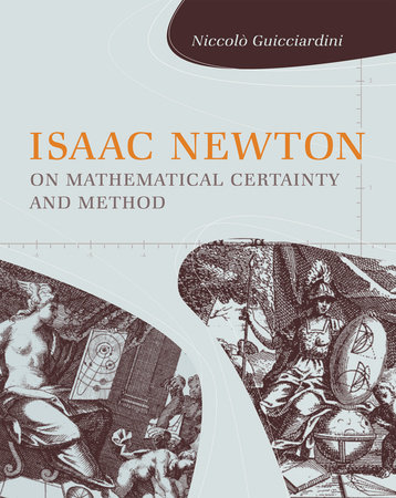 Isaac Newton on Mathematical Certainty and Method by Niccolo Guicciardini