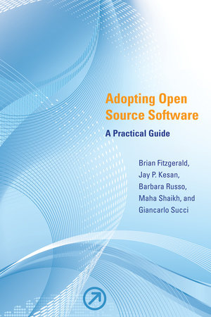 Adopting Open Source Software by Brian Fitzgerald, Jay P. Kesan, Barbara Russo, Maha Shaikh and Giancarlo Succi