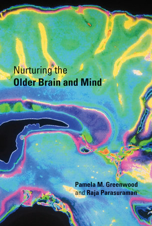 Nurturing the Older Brain and Mind by Pamela M. Greenwood and Raja Parasuraman