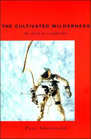 The Cultivated Wilderness by Paul Shepheard