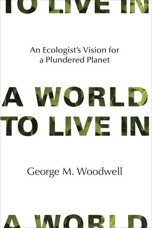A World to Live In by George M. Woodwell