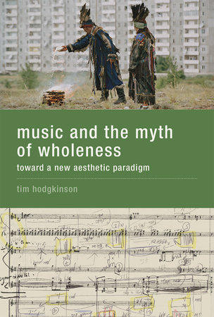 Music and the Myth of Wholeness by Tim Hodgkinson