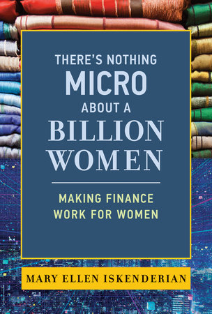 There's Nothing Micro about a Billion Women by Mary Ellen Iskenderian