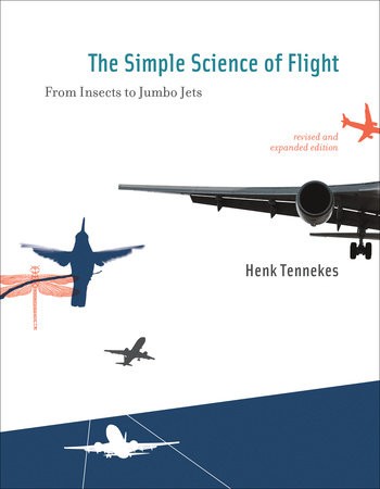 The Simple Science of Flight, revised and expanded edition by Henk Tennekes