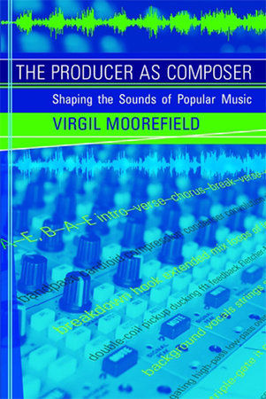 The Producer as Composer by Virgil Moorefield