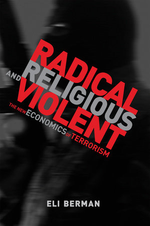Radical, Religious, and Violent by Eli Berman